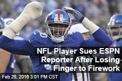 NFL Player Sues ESPN Reporter After Losing Finger to Firework