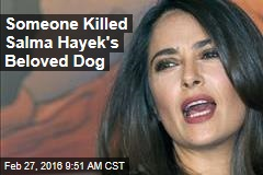 Someone Killed Salma Hayek's Beloved Dog