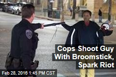 Cops Shoot Guy With Broomstick, Spark Riot
