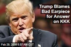 Trump Blames Bad Earpiece for Answer on KKK