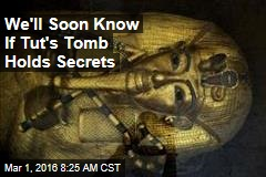 We'll Soon Know If Tut's Tomb Holds Secrets