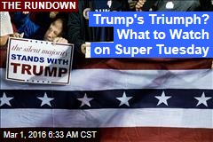 Trump's Triumph? What to Watch on Super Tuesday