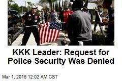 KKK Leader: Request for Police Security Was Denied
