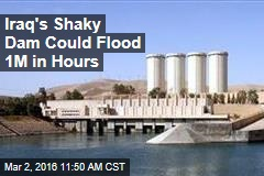 Iraq's Shaky Dam Could Flood 1M in Hours