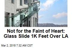 Not for the Faint of Heart: Glass Slide 1K Feet Over LA