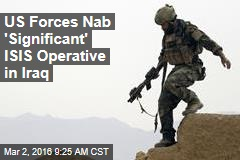 US Forces Nab 'Significant' ISIS Operative in Iraq
