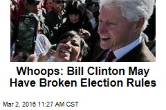 Whoops: Bill Clinton May Have Broken Election Rules