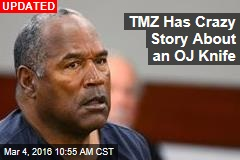 TMZ Has Crazy Story About an OJ Knife