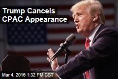 Trump Cancels CPAC Appearance