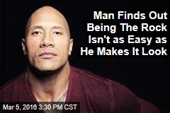 Man Finds Out Being The Rock Isn't as Easy as He Makes It Look