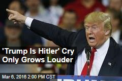 'Trump Is Hitler' Cry Only Grows Louder