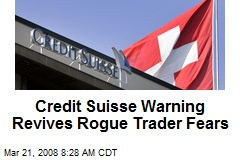 Credit Suisse Warning Revives Rogue Trader Fears