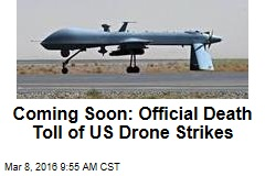 Coming Soon: Official Death Toll of US Drone Strikes