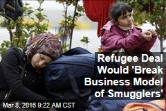 Refugee Deal Would 'Break Business Model of Smugglers'