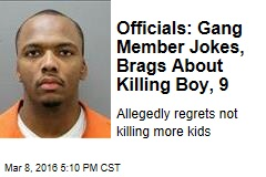 Officials: Gang Member Jokes, Brags About Killing 9-Year-Old