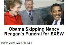 Obama Skipping Nancy Reagan's Funeral for SXSW