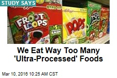 We Eat Way Too Many 'Ultra-Processed' Foods