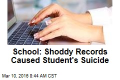 School: Shoddy Records Caused Student's Suicide