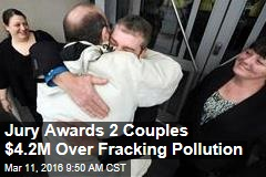 Jury Awards 2 Couples $4.2M Over Fracking Pollution