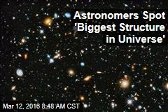 Astronomers Spot 'Biggest Structure in Universe'