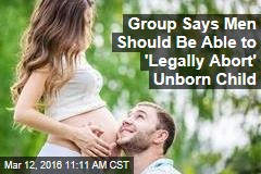 Group Says Men Should Be Able to 'Legally Abort' Unborn Child