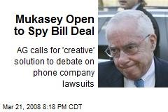 Mukasey Open to Spy Bill Deal