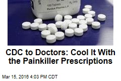 CDC to Doctors: Cool It With the Painkiller Prescriptions