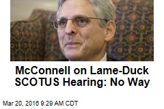McConnell on Lame-Duck SCOTUS Hearing: No Way