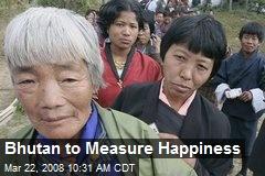 Bhutan to Measure Happiness