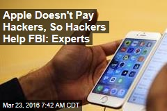 Apple Doesn't Pay Hackers, So Hackers Help FBI: Experts
