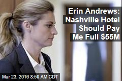 Erin Andrews: Nashville Hotel Should Pay Me Full $55M