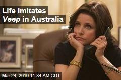 Life Imitates Veep in Australia