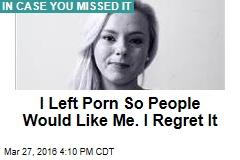 I Left Porn So People Would Like Me. I Regret It