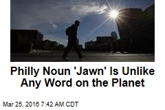 Philly Noun 'Jawn' Is Unlike Any Word on the Planet