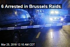 6 Arrested in Brussels Raids