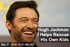 Hugh Jackman Helps Rescue His Own Kids