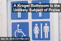 A Kroger Bathroom Is the Unlikely Subject of Praise