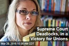 Supreme Court Deadlocks, in a Victory for Unions