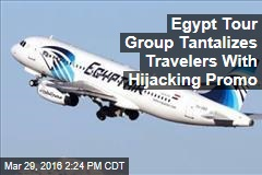 Egypt Tour Group Tantalizes Travelers With Hijacking Promo