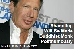 Shandling Will Be Made Buddhist Monk Posthumously