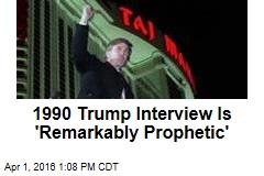 1990 Trump Interview Is 'Remarkably Prophetic'
