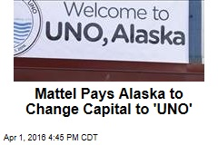 Mattel Pays Alaska to Change Capital to 'UNO'