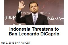 Indonesia Threatens to Ban Leonardo Dicaprio