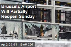 Brussels Airport Will Partially Reopen Sunday