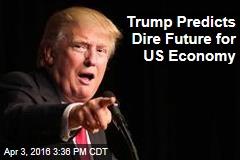 Donald Trump: US Economy Headed for 'Massive Recession'