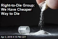 Right-to-Die Group: We Have Cheaper Way to Die