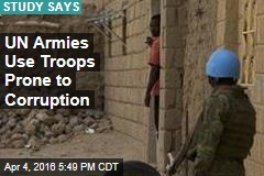 UN Armies Use Troops Prone to Corruption