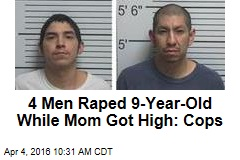 4 Men Raped 9-Year-Old While Mom Got High: Cops