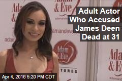 Adult Actor Who Accused James Deen Dead at 31