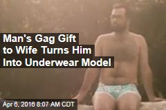 Man's Gag Gift to Wife Turns Him Into Underwear Model
